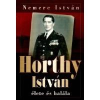 Horthy István élete és halála