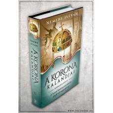 A korona kalandjai III. A Magyar Szent Korona története 1848-tól napjainkig