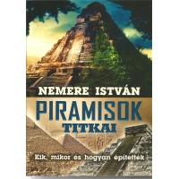 Piramisok titkai - Kik, mikor és hogyan építették?